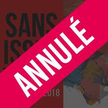 SANS ISSUE |  !!!ANNULEE!!! | Samedi 17 novembre 2018